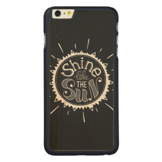 Shine Like The Sun Carved® Maple iPhone 6 Plus Case