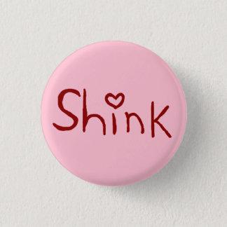 'Shink' tiny-button 3 Cm Round Badge