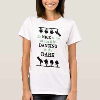 Shirt: Be Nice or You'll be Dancing in the Dark T-Shirt