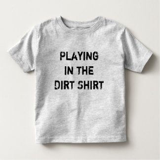 Shirt for Getting Dirty Play in the Dirt Shirt Kid