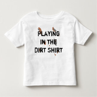 Shirt for Getting Dirty Play in the Dirt Shirt Tot