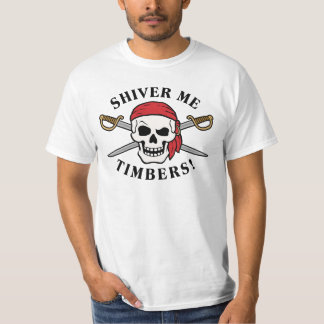 Shiver Me Timbers! Funny Pirate T-Shirt