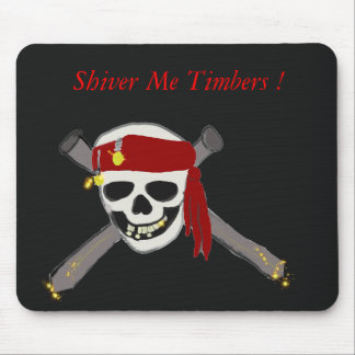 Shiver Me Timbers ! Mouse Pad
