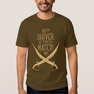 Shiver Me Timbers! T-shirts