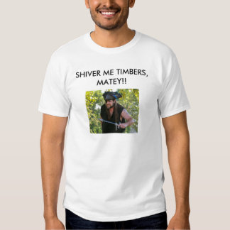 SHIVER ME TIMBERS T SHIRTS