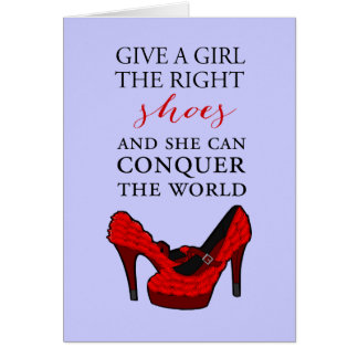 Shoe-aholic, Give a girl the right shoes. Card