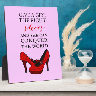 Shoe-aholic, Give a girl the right shoes. Plaque
