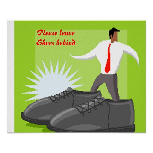 Shoe poster-please your shoes behind