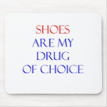 Shoes Drug of Choice Mouse Pad