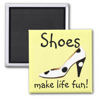 Shoes Make Life Fun Square Magnet