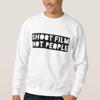 Shoot Film Not People Sweatshirt