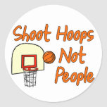 Shoot Hoops Not People Round Stickers