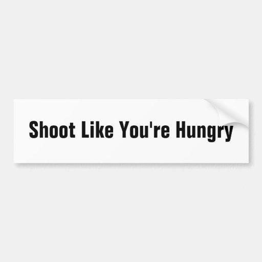 Shoot Like You're Hungry Bumper Sticker