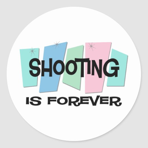 Shooting Is Forever Stickers