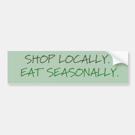 SHOP LOCALLY. EAT SEASONALLY. BUMPER STICKER