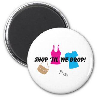 shop til we drop Magnet