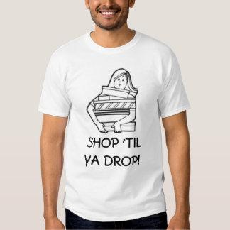 Shop 'Til Ya Drop T-Shirt