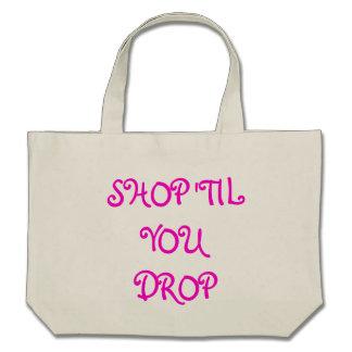 SHOP TIL YOU DROP TOTE BAGS