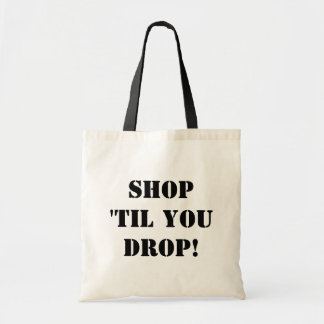 Shop 'til you drop budget tote bag