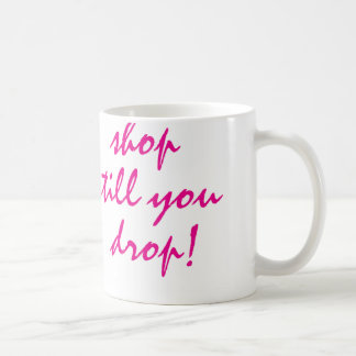 Shop TIl You Drop Coffee Mug