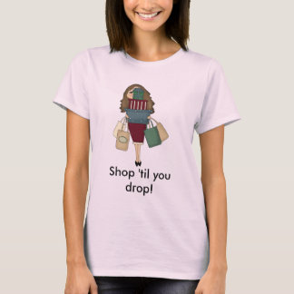 Shop 'til you drop! T-Shirt