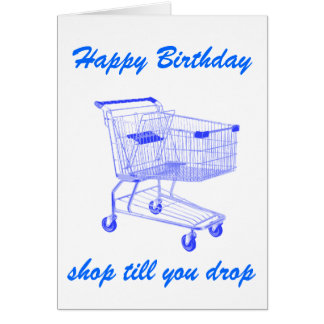 Shop Till You Drop Birthday card