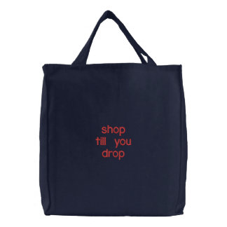 shop till you drop embroidered tote bags
