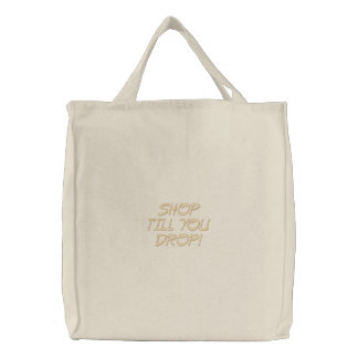 SHOP TILL YOU DROP EMBROIDERED TOTE BAG