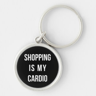 Shopping Is My Cardio on Black Keychains