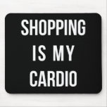 Shopping Is My Cardio on Black Mousemats