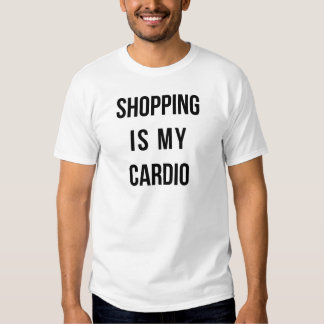 Shopping Is My Cardio on White Tshirts