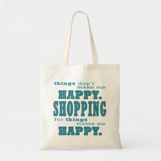 Shopping Makes Me Happy Funny Shopaholic in Teal Tote Bag