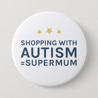Shopping With Autism Supermum Round Badge