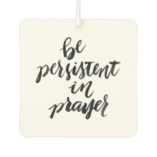Short Quotes: Be Persistent In Prayer Car Air Freshener