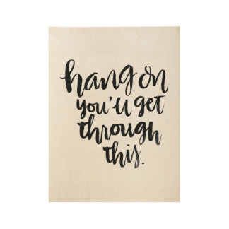 Short Quotes: Hang On, You'll Get Through This Wood Poster