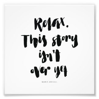 Short Quotes: Relax. This Story Isn't Over Yet Art Photo