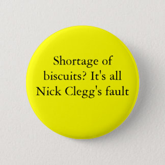 Shortage of biscuits? It's all Nick Clegg's fault 6 Cm Round Badge