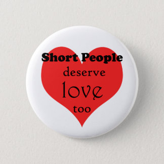 ShortPeopleDeseveLove-10x10 6 Cm Round Badge