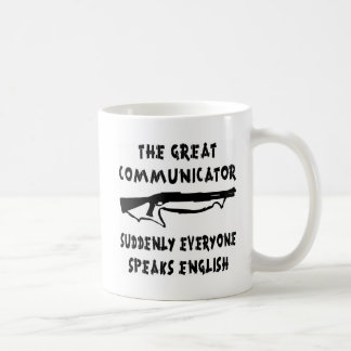 Shotgun Great Communicator Everyone Speaks English Coffee Mug