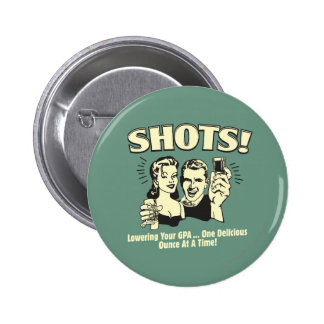 Shots: Lowering Your GPA 6 Cm Round Badge