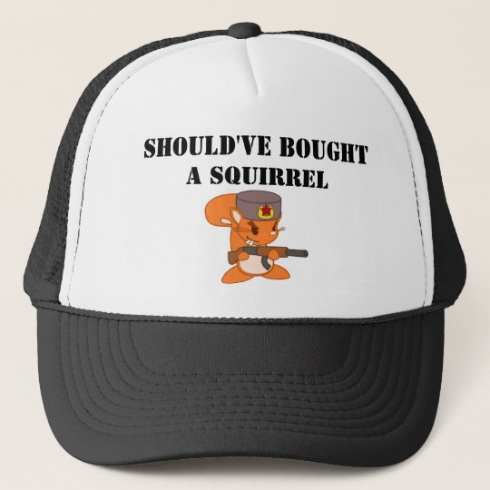 should've bought a squirrel trucker hat