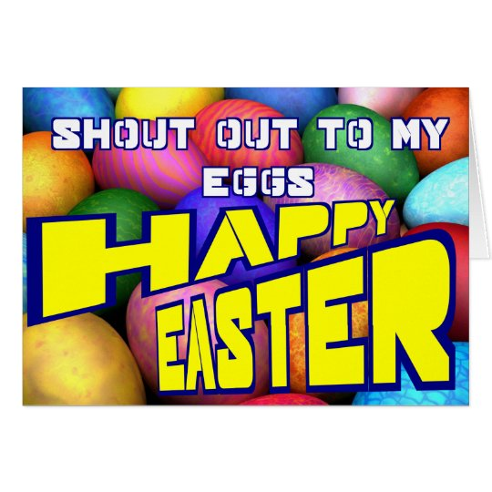 Shout Out To My Eggs, Happy Easter Card