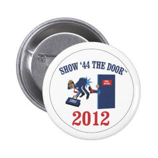 SHOW 44 THE DOOR CAMPAIGN BUTTON