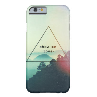 Show Me Love | iPhone 6 Case Barely There iPhone 6 Case