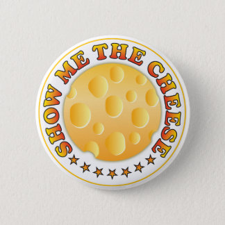 Show Me The Cheese 6 Cm Round Badge