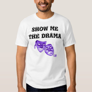 SHOW ME THE DRAMA with eye balls and masks Tee Shirt