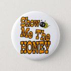 show me the honey 6 cm round badge