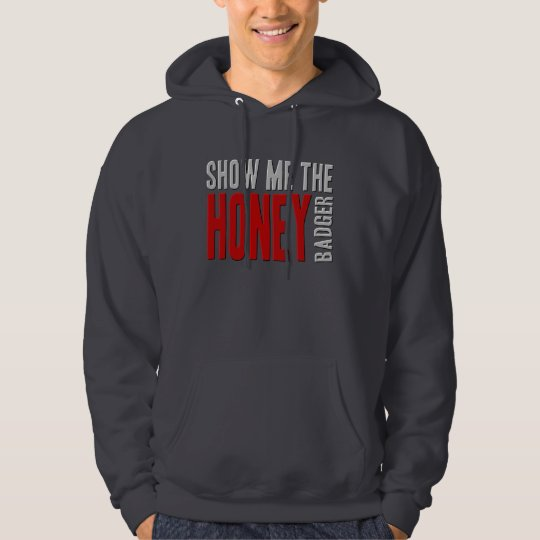 Show me the HONEY Badger Hoodie