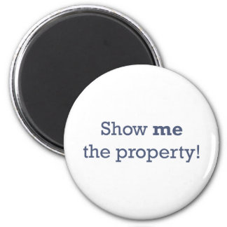 Show me the Property! 6 Cm Round Magnet