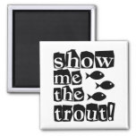 Show me the trout! square magnet